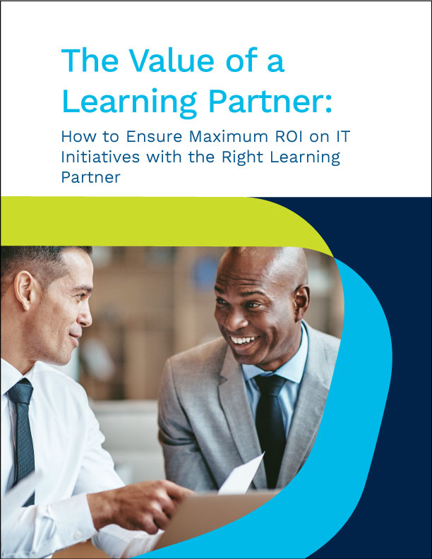 How to Ensure Maximum ROI on IT Initiatives with the Right Learning Partner